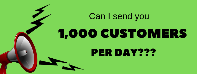 Can I send you 1k CUSTOMERS…per DAY??